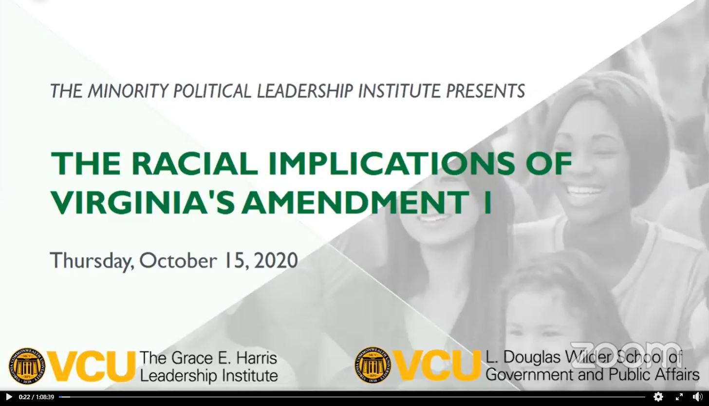 To help us better understand and unpack the racial implications of the amendment, the Wilder School's Grace E. Harris Leadership Institute  and the Minority Political Leadership Institute hosted a lively virtual discussion featuring state policymakers and thought leaders on the subject.